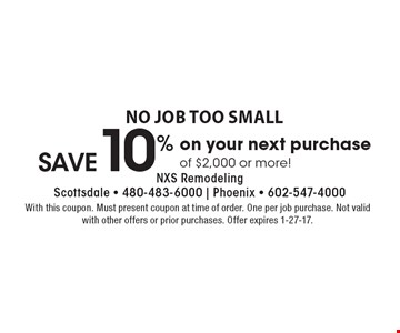 No job too small – save 10% on your next purchase of $2,000 or more! With this coupon. Must present coupon at time of order. One per job purchase. Not valid with other offers or prior purchases. Offer expires 1-27-17.