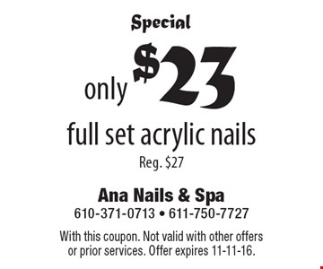 Special. Only $23 full set acrylic nails. Reg. $27. With this coupon. Not valid with other offers or prior services. Offer expires 11-11-16.