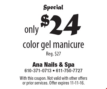 Special. Only $24 color gel manicure. Reg. $27. With this coupon. Not valid with other offers or prior services. Offer expires 11-11-16.
