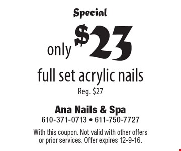 Special only $23 full set acrylic nails Reg. $27. With this coupon. Not valid with other offers or prior services. Offer expires 12-9-16.