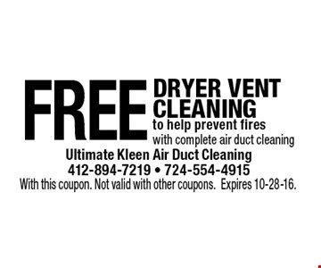 Free Dryer Vent Cleaning to help prevent fires with complete air duct cleaning. With this coupon. Not valid with other coupons. Expires 10-28-16.
