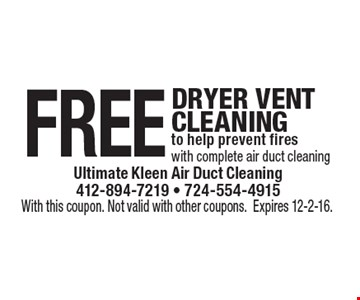 Free Dryer Vent Cleaning to help prevent fires with complete air duct cleaning. With this coupon. Not valid with other coupons. Expires 12-2-16.