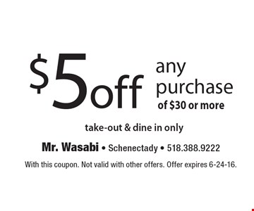 $5 off any purchase, take-out & dine in only, of $30 or more. With this coupon. Not valid with other offers. Offer expires 6-24-16.
