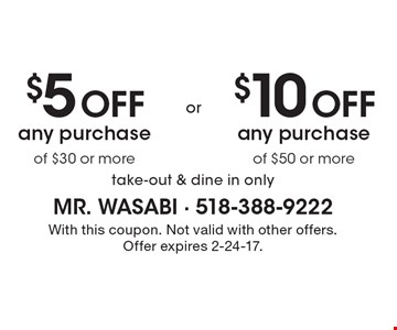 $5 off any purchase of $30 or more OR $10 off any purchase of $50 or more. Take-out & dine in only. With this coupon. Not valid with other offers. Offer expires 2-24-17.