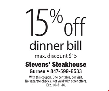 15% off dinner bill, max. discount $15. With this coupon. One per table, per visit. No separate checks. Not valid with other offers. Exp. 10-31-16.