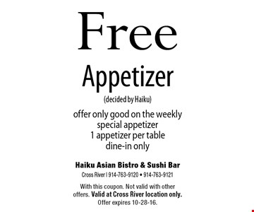 Free Appetizer (decided by Haiku) offer only good on the weekly special appetizer. 1 appetizer per table. Dine-in only. With this coupon. Not valid with other offers. Valid at Cross River location only. Offer expires 10-28-16.
