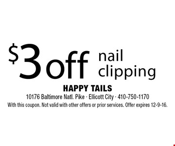 $3 off nail clipping . With this coupon. Not valid with other offers or prior services. Offer expires 12-9-16.