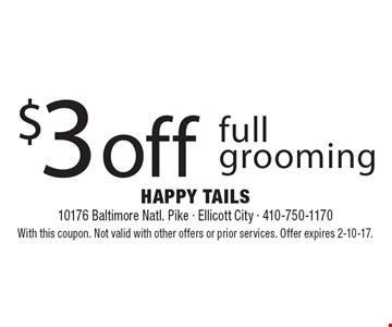 $3 off full grooming. With this coupon. Not valid with other offers or prior services. Offer expires 2-10-17.