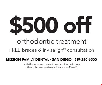 $500 off orthodontic treatment. FREE braces & invisalign consultation. With this coupon. Cannot be combined with any other offers or services. Offer expires 11-4-16.