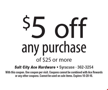 $5 off any purchase of $25 or more. With this coupon. One coupon per visit. Coupons cannot be combined with Ace Rewards or any other coupons. Cannot be used on sale items. Expires 10-28-16.