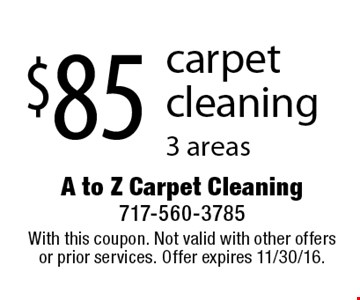 $85 carpet cleaning 3 areas. With this coupon. Not valid with other offers or prior services. Offer expires 11/30/16.