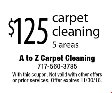 $125 carpet cleaning 5 areas. With this coupon. Not valid with other offers or prior services. Offer expires 11/30/16.