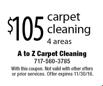 $105 carpet cleaning. 4 areas. With this coupon. Not valid with other offers or prior services. Offer expires 11/30/16.