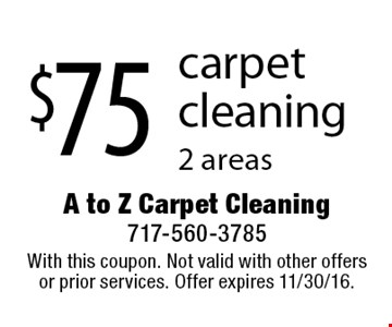$75 carpet cleaning. 2 areas. With this coupon. Not valid with other offers or prior services. Offer expires 11/30/16.