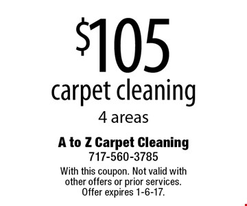 $105 carpet cleaning 4 areas. With this coupon. Not valid with other offers or prior services. Offer expires 1-6-17.