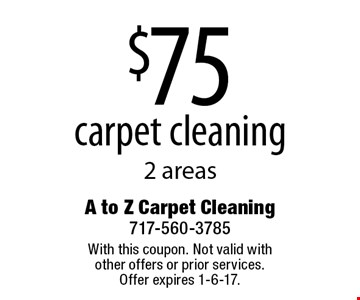 $75 carpet cleaning 2 areas. With this coupon. Not valid with other offers or prior services. Offer expires 1-6-17.