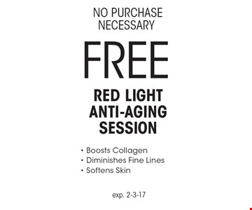 NO PURCHASE NECESSARY FREE Red Light Anti-Aging Session - Boosts Collagen - Diminishes Fine Lines - Softens Skin. exp. 2-3-17