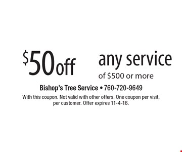 $50 off any service of $500 or more. With this coupon. Not valid with other offers. One coupon per visit,per customer. Offer expires 11-4-16.