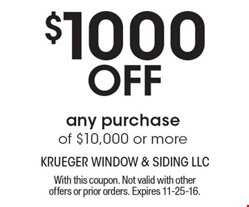 $1000 Off any purchase of $10,000 or more. With this coupon. Not valid with other offers or prior orders. Expires 11-25-16.