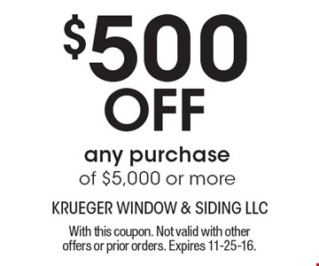 $500 Off any purchase of $5,000 or more. With this coupon. Not valid with other offers or prior orders. Expires 11-25-16.
