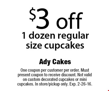 $3 off 1 dozen regular size cupcakes. One coupon per customer per order. Must present coupon to receive discount. Not valid on custom decorated cupcakes or mini cupcakes. In store/pickup only. Exp. 2-26-16.