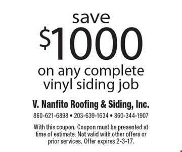 Save $1000 on any complete vinyl siding job. With this coupon. Coupon must be presented at time of estimate. Not valid with other offers or prior services. Offer expires 2-3-17.