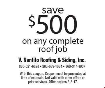 Save $500 on any complete roof job. With this coupon. Coupon must be presented at time of estimate. Not valid with other offers or prior services. Offer expires 2-3-17.