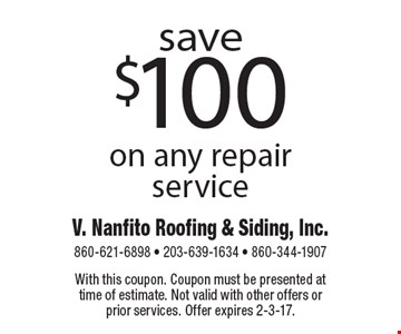 Save $100 on any repair service. With this coupon. Coupon must be presented at time of estimate. Not valid with other offers or prior services. Offer expires 2-3-17.