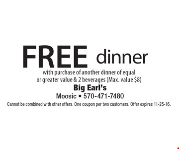 FREE dinner with purchase of another dinner of equalor greater value & 2 beverages (Max. value $8). Cannot be combined with other offers. One coupon per two customers. Offer expires 11-25-16.