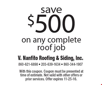 save $500 on any complete roof job. With this coupon. Coupon must be presented at time of estimate. Not valid with other offers or prior services. Offer expires 11-25-16.