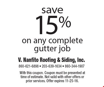 save 15% on any complete gutter job. With this coupon. Coupon must be presented at time of estimate. Not valid with other offers or prior services. Offer expires 11-25-16.
