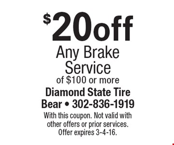 $20 off Any Brake Service of $100 or more. With this coupon. Not valid with other offers or prior services. Offer expires 3-4-16.