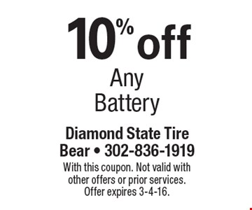 10% off Any Battery. With this coupon. Not valid with other offers or prior services. Offer expires 3-4-16.