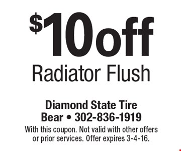 $10 off Radiator Flush. With this coupon. Not valid with other offers or prior services. Offer expires 3-4-16.