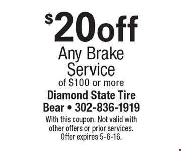 $20 off Any Brake Service of $100 or more. With this coupon. Not valid with other offers or prior services. Offer expires 5-6-16.