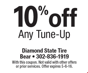 10% off Any Tune-Up. With this coupon. Not valid with other offers or prior services. Offer expires 5-6-16.