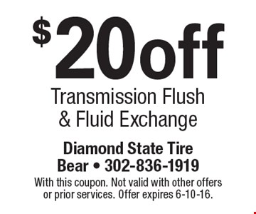 $20off Transmission Flush & Fluid Exchange. With this coupon. Not valid with other offers or prior services. Offer expires 6-10-16.