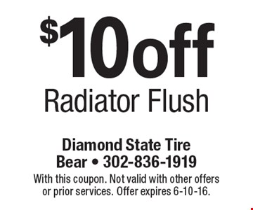 $10off Radiator Flush. With this coupon. Not valid with other offers or prior services. Offer expires 6-10-16.