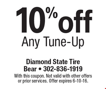 10%off Any Tune-Up. With this coupon. Not valid with other offers or prior services. Offer expires 6-10-16.