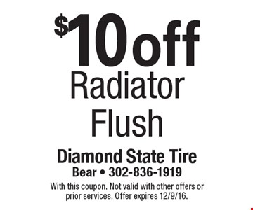 $10 off radiator flush. With this coupon. Not valid with other offers or prior services. Offer expires 12/9/16.