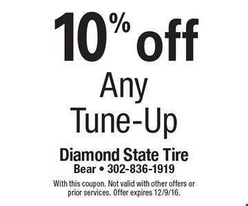 10% off any tune-up. With this coupon. Not valid with other offers or prior services. Offer expires 12/9/16.