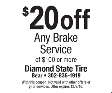 $20 off any brake service of $100 or more. With this coupon. Not valid with other offers or prior services. Offer expires 12/9/16.