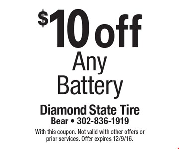 $10 off any battery. With this coupon. Not valid with other offers or prior services. Offer expires 12/9/16.