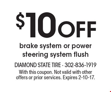 $10 off brake system or power steering system flush. With this coupon. Not valid with other offers or prior services. Expires 2-10-17.