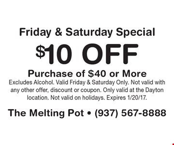Friday & Saturday Special! $10off purchase of $40 or more. Excludes Alcohol. Valid Friday & Saturday Only. Not valid with any other offer, discount or coupon. Only valid at the Dayton location. Not valid on holidays. Expires 1/20/17.