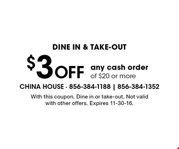 Dine in & take-out. $3 off any cash order of $20 or more. With this coupon. Dine in or take-out. Not valid with other offers. Expires 11-30-16.