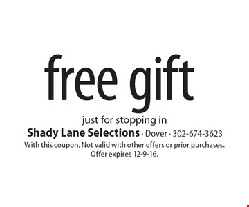Free gift just for stopping in. With this coupon. Not valid with other offers or prior purchases. Offer expires 12-9-16.