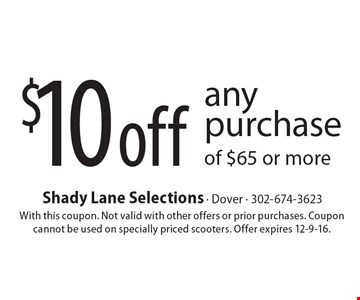 $10 off any purchase of $65 or more. With this coupon. Not valid with other offers or prior purchases. Coupon cannot be used on specially priced scooters. Offer expires 12-9-16.
