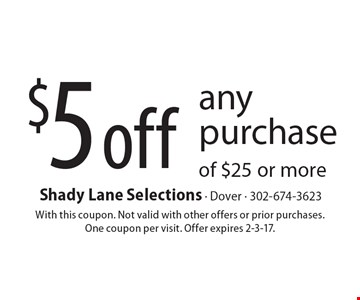 $5 off any purchase of $25 or more. With this coupon. Not valid with other offers or prior purchases. One coupon per visit. Offer expires 2-3-17.
