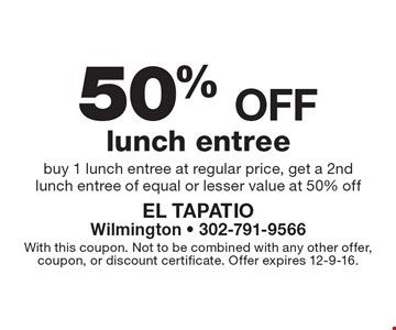 50% off lunch entree. Buy 1 lunch entree at regular price, get a 2nd lunch entree of equal or lesser value at 50% off. With this coupon. Not to be combined with any other offer, coupon, or discount certificate. Offer expires 12-9-16.